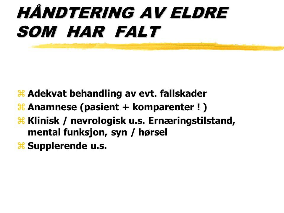 HÅNDTERING AV ELDRE SOM HAR FALT zAdekvat behandling av evt. fallskader zAnamnese (pasient + komparenter ! ) zKlinisk / nevrologisk u.s. Ernæringstils