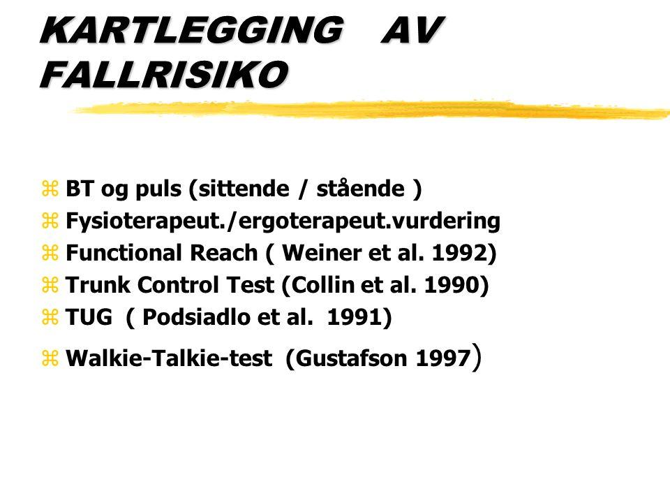 KARTLEGGING AV FALLRISIKO zBT og puls (sittende / stående ) zFysioterapeut./ergoterapeut.vurdering zFunctional Reach ( Weiner et al. 1992) zTrunk Cont