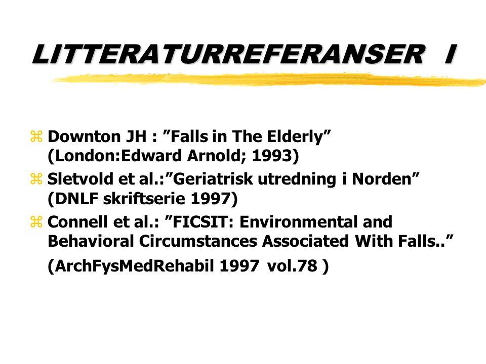 "LITTERATURREFERANSER I zDownton JH : ""Falls in The Elderly"" (London:Edward Arnold; 1993) zSletvold et al.:""Geriatrisk utredning i Norden"" (DNLF skrift"