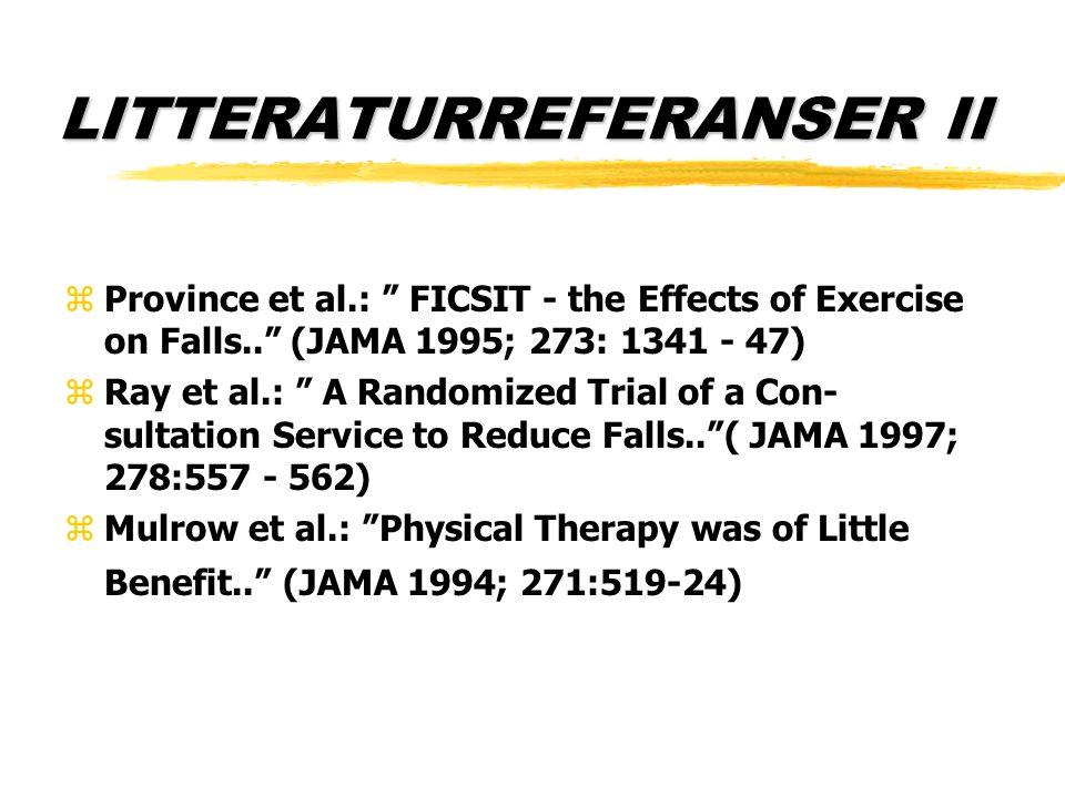 "LITTERATURREFERANSER II zProvince et al.: "" FICSIT - the Effects of Exercise on Falls.."" (JAMA 1995; 273: 1341 - 47) zRay et al.: "" A Randomized Trial"