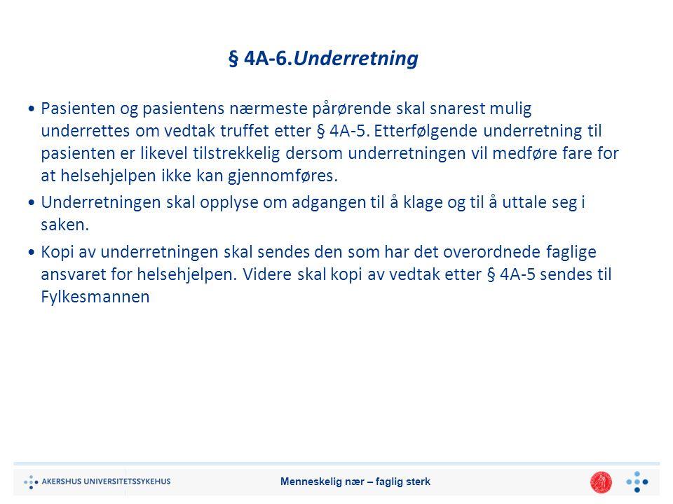 § 4A-6.Underretning Pasienten og pasientens nærmeste pårørende skal snarest mulig underrettes om vedtak truffet etter § 4A-5.