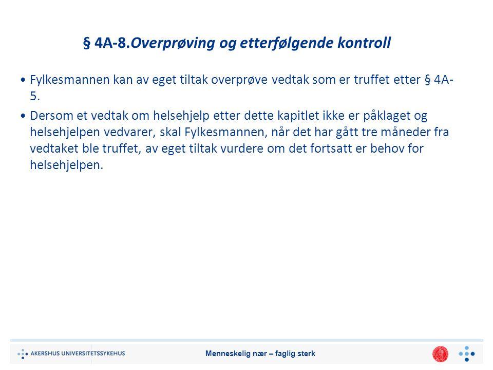Menneskelig nær – faglig sterk § 4A-8.Overprøving og etterfølgende kontroll Fylkesmannen kan av eget tiltak overprøve vedtak som er truffet etter § 4A- 5.