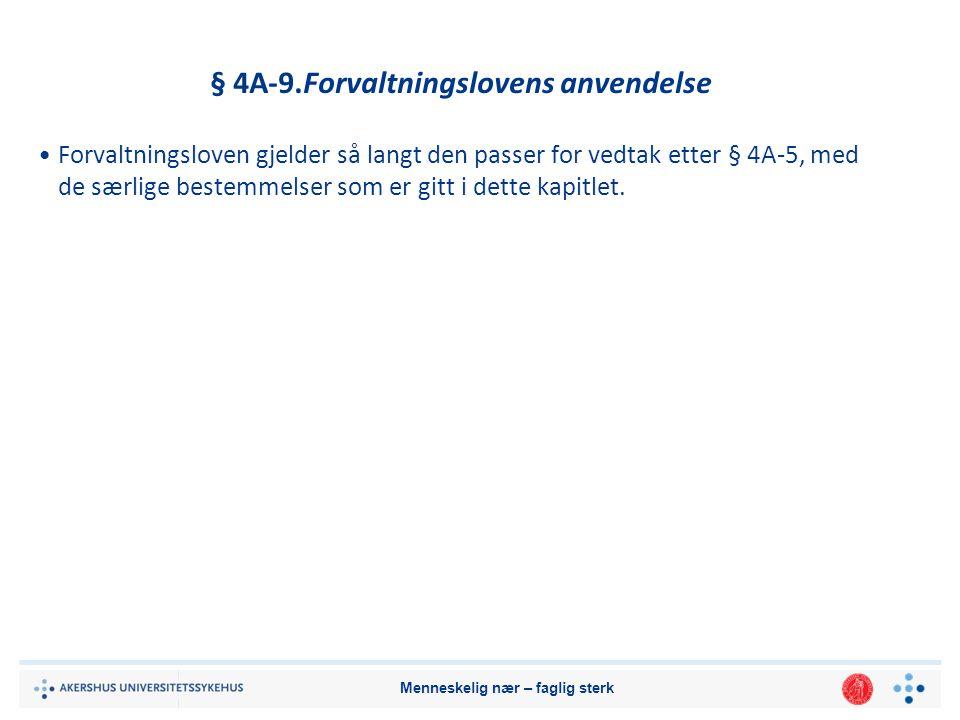 Menneskelig nær – faglig sterk § 4A-9.Forvaltningslovens anvendelse Forvaltningsloven gjelder så langt den passer for vedtak etter § 4A-5, med de særlige bestemmelser som er gitt i dette kapitlet.