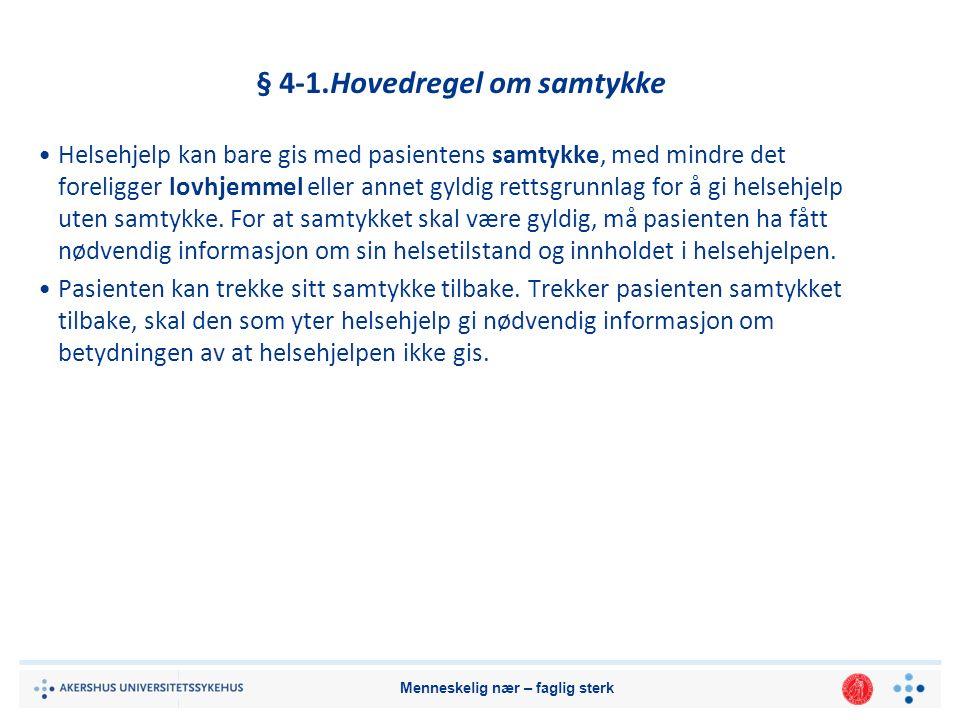 Menneskelig nær – faglig sterk § 4A-5.Vedtak om helsehjelp som pasienten motsetter seg Vedtak om helsehjelp etter dette kapitlet treffes av det helsepersonellet som er ansvarlig for helsehjelpen.