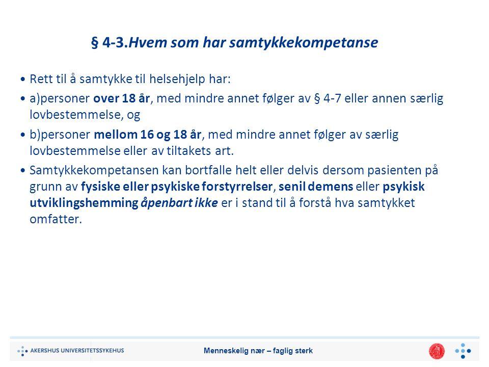 § 4-3.Hvem som har samtykkekompetanse Rett til å samtykke til helsehjelp har: a)personer over 18 år, med mindre annet følger av § 4-7 eller annen særlig lovbestemmelse, og b)personer mellom 16 og 18 år, med mindre annet følger av særlig lovbestemmelse eller av tiltakets art.