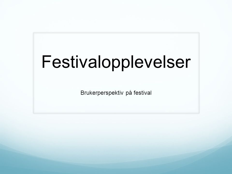 Festivalopplevelser Brukerperspektiv på festival