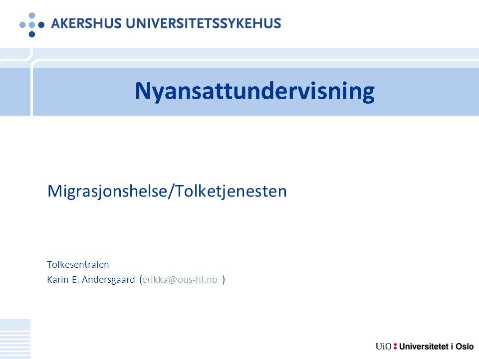 Nyansattundervisning Migrasjonshelse/Tolketjenesten Tolkesentralen Karin E.