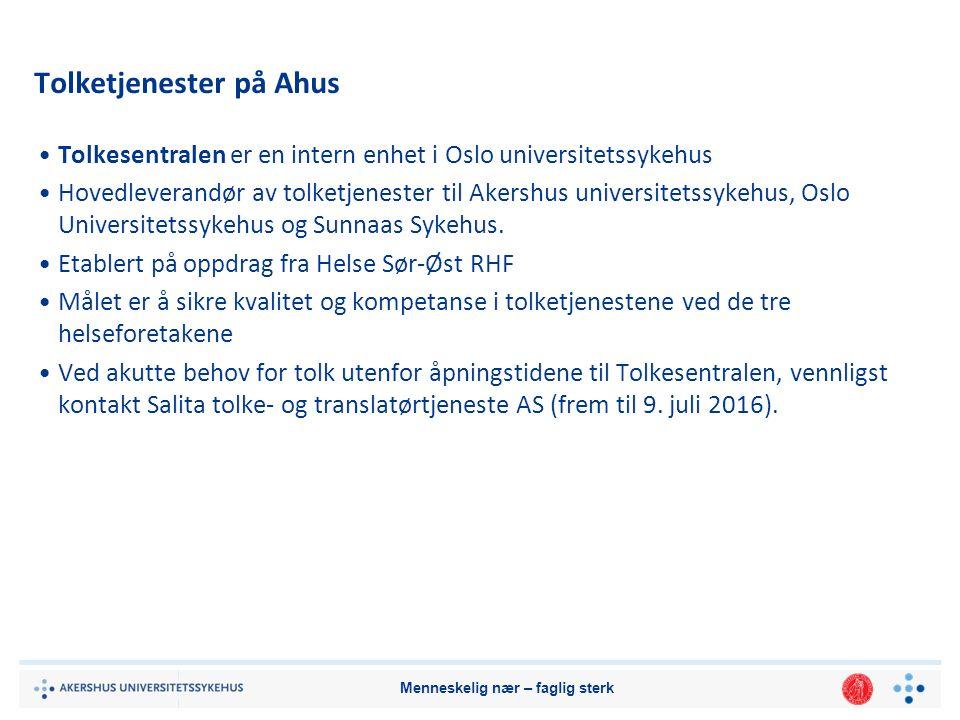 Menneskelig nær – faglig sterk Tolketjenester på Ahus Tolkesentralen er en intern enhet i Oslo universitetssykehus Hovedleverandør av tolketjenester til Akershus universitetssykehus, Oslo Universitetssykehus og Sunnaas Sykehus.