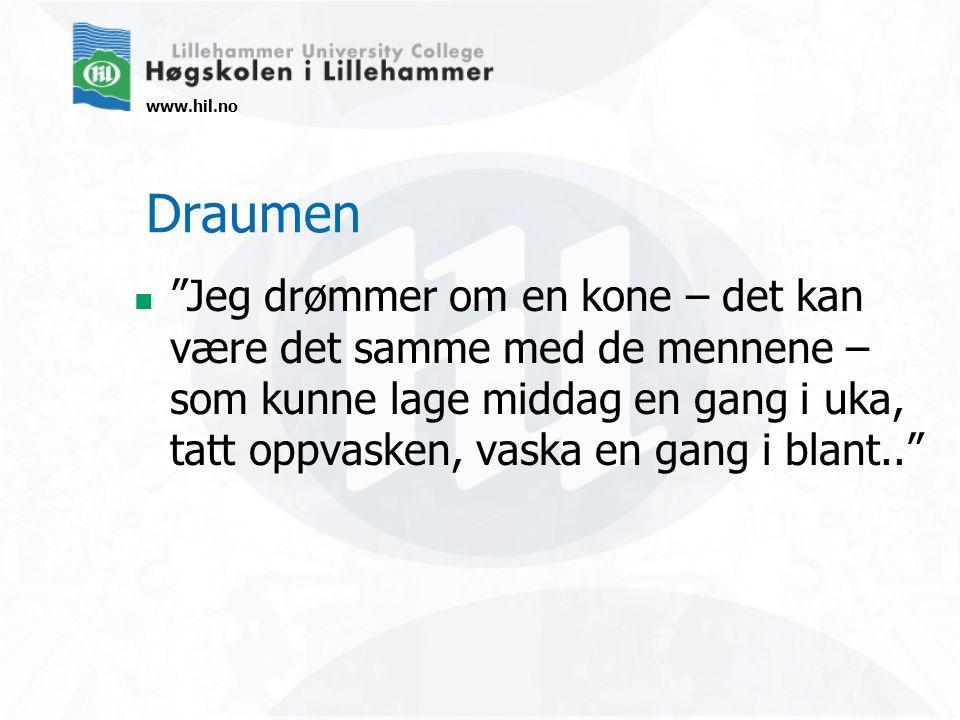 """www.hil.no Draumen """"Jeg drømmer om en kone – det kan være det samme med de mennene – som kunne lage middag en gang i uka, tatt oppvasken, vaska en gan"""
