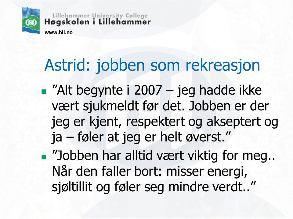 """www.hil.no Astrid: jobben som rekreasjon """"Alt begynte i 2007 – jeg hadde ikke vært sjukmeldt før det. Jobben er der jeg er kjent, respektert og aksept"""