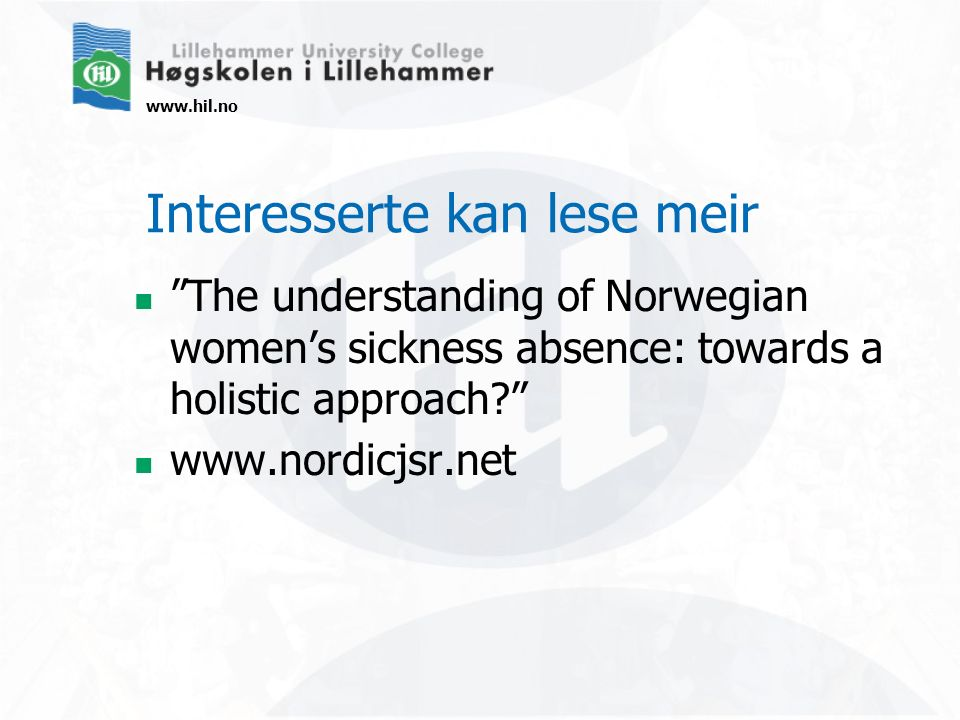 Interesserte kan lese meir The understanding of Norwegian women's sickness absence: towards a holistic approach