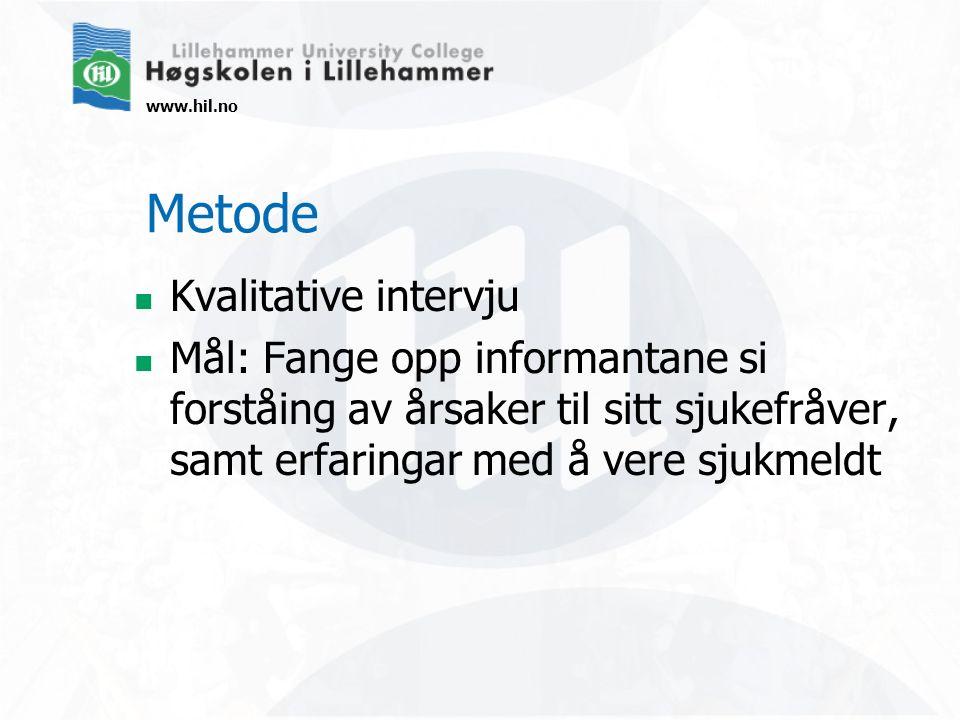 www.hil.no Metode Kvalitative intervju Mål: Fange opp informantane si forståing av årsaker til sitt sjukefråver, samt erfaringar med å vere sjukmeldt