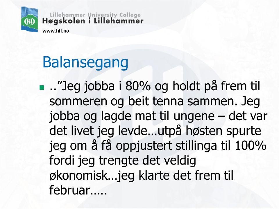 """www.hil.no Balansegang..""""Jeg jobba i 80% og holdt på frem til sommeren og beit tenna sammen. Jeg jobba og lagde mat til ungene – det var det livet jeg"""