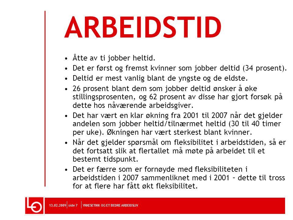 YRKESETIKK OG ET BEDRE ARBEIDSLIV13.02.2009side 18 TRIVSEL, OVERSKUDD, STRESS De fleste er tilfreds med jobben de har.
