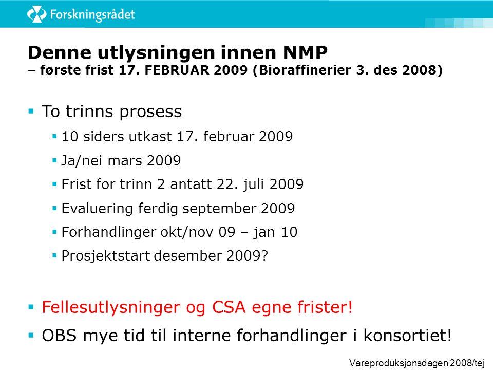 Vareproduksjonsdagen 2008/tej Denne utlysningen innen NMP – første frist 17. FEBRUAR 2009 (Bioraffinerier 3. des 2008)  To trinns prosess  10 siders