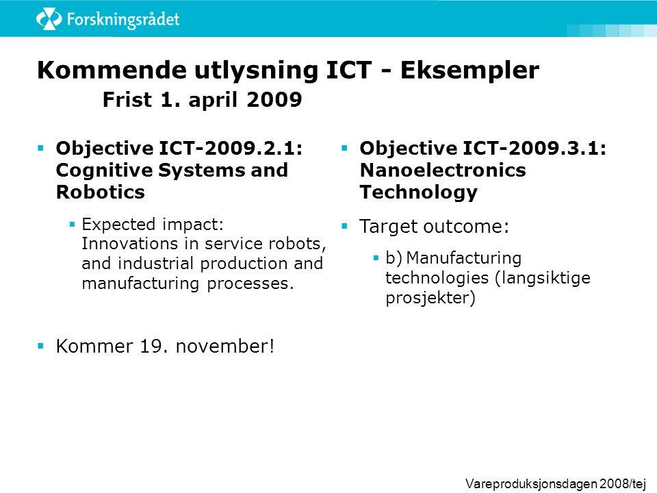 Vareproduksjonsdagen 2008/tej Kommende utlysning ICT - Eksempler Frist 1. april 2009  Objective ICT-2009.2.1: Cognitive Systems and Robotics  Expect