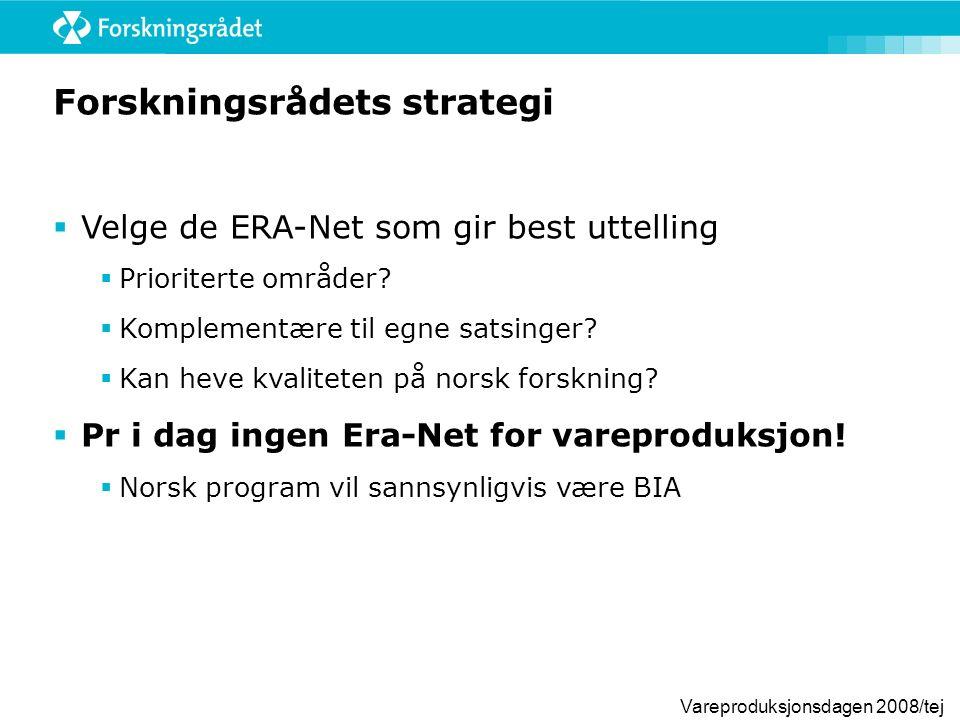 Vareproduksjonsdagen 2008/tej Forskningsrådets strategi  Velge de ERA-Net som gir best uttelling  Prioriterte områder?  Komplementære til egne sats