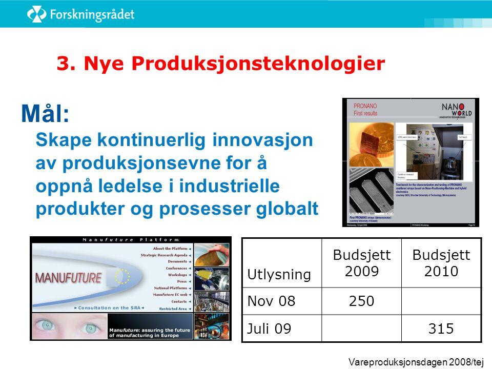 Vareproduksjonsdagen 2008/tej Mål: Skape kontinuerlig innovasjon av produksjonsevne for å oppnå ledelse i industrielle produkter og prosesser globalt 3.