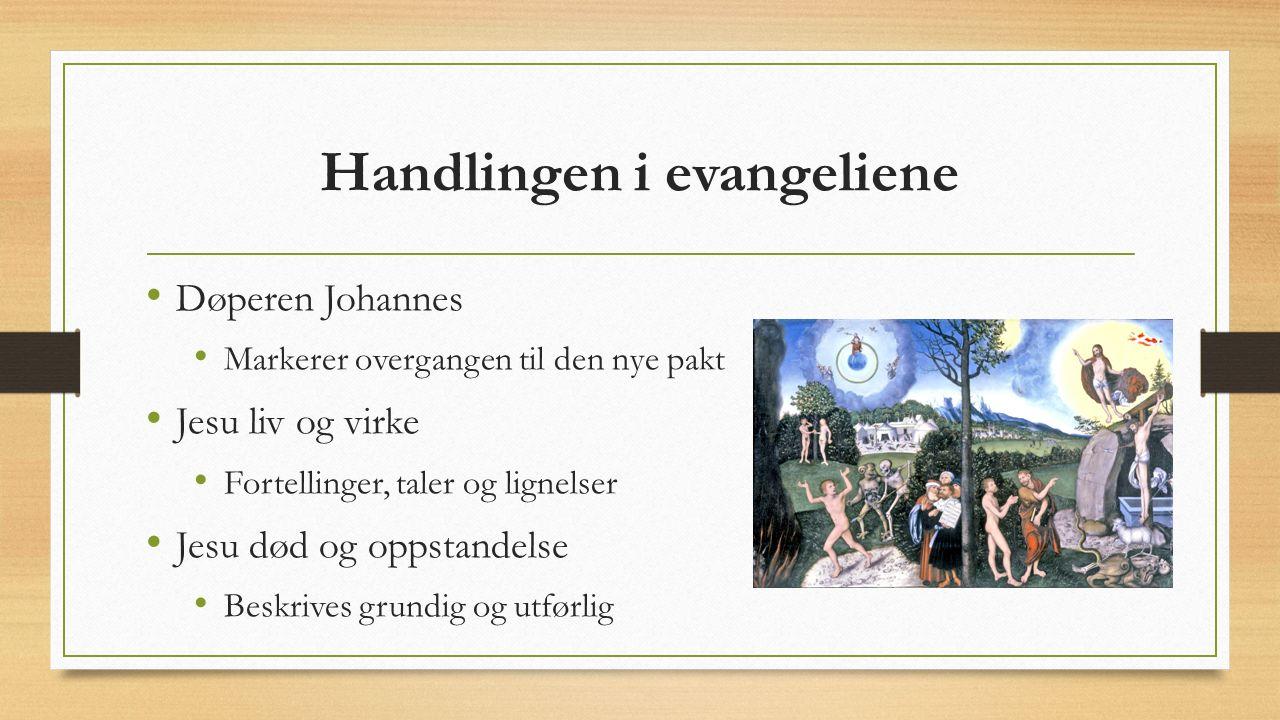 Handlingen i evangeliene Døperen Johannes Markerer overgangen til den nye pakt Jesu liv og virke Fortellinger, taler og lignelser Jesu død og oppstandelse Beskrives grundig og utførlig