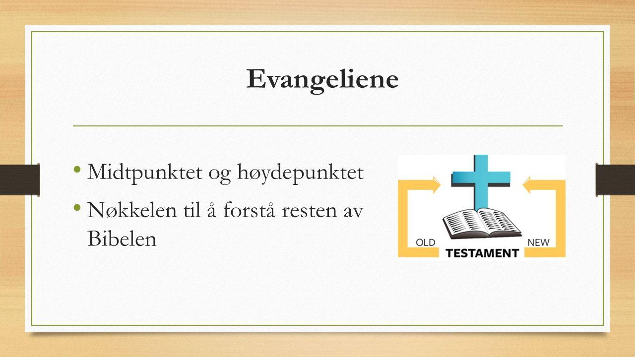 Evangeliene Midtpunktet og høydepunktet Nøkkelen til å forstå resten av Bibelen