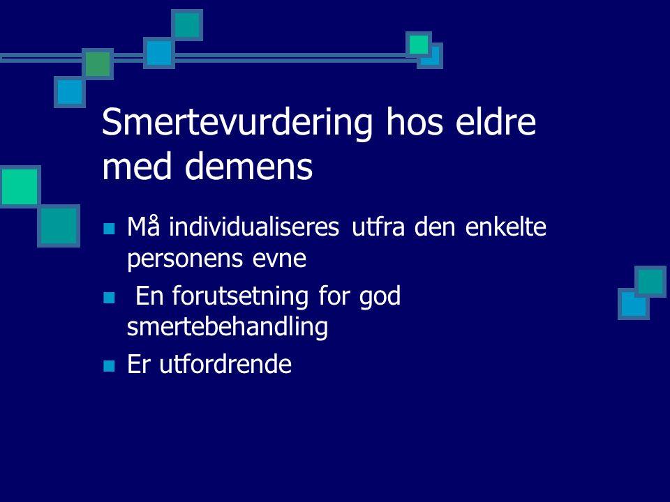 Smertevurdering hos eldre med demens Må individualiseres utfra den enkelte personens evne En forutsetning for god smertebehandling Er utfordrende