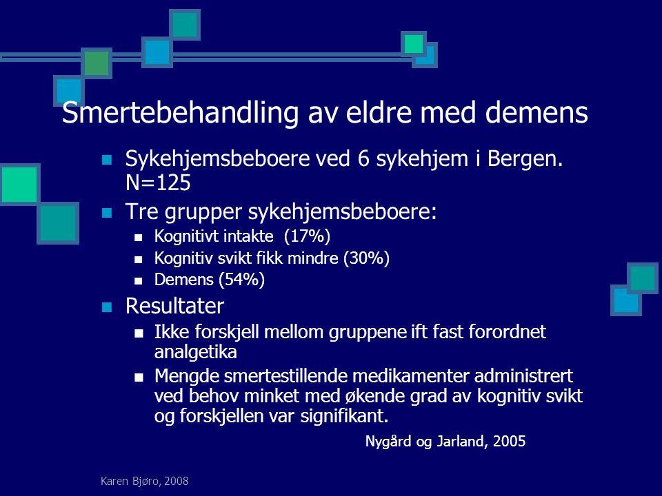 Karen Bjøro, 2008 Smertebehandling av eldre med demens Sykehjemsbeboere ved 6 sykehjem i Bergen.