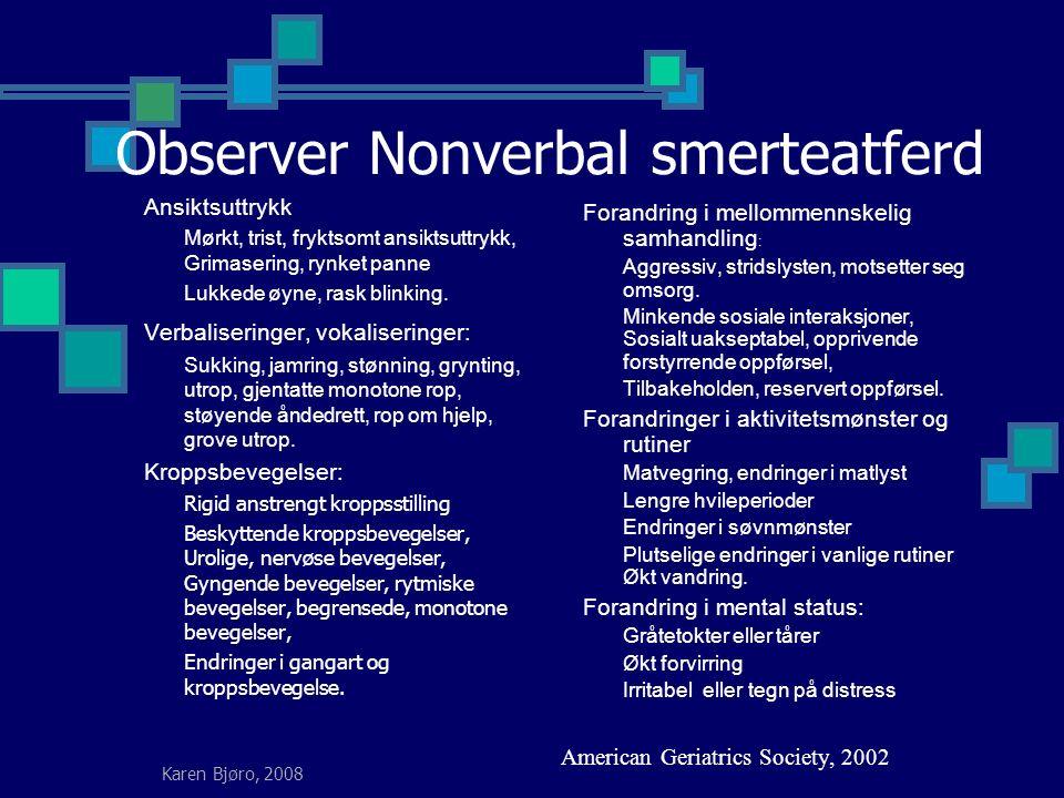 Karen Bjøro, 2008 Observer Nonverbal smerteatferd Ansiktsuttrykk Mørkt, trist, fryktsomt ansiktsuttrykk, Grimasering, rynket panne Lukkede øyne, rask blinking.