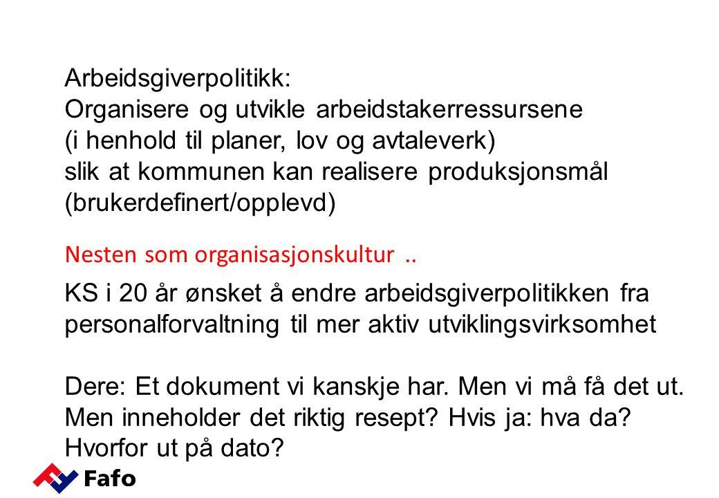 Arbeidsgiverpolitikk: Organisere og utvikle arbeidstakerressursene (i henhold til planer, lov og avtaleverk) slik at kommunen kan realisere produksjonsmål (brukerdefinert/opplevd) Nesten som organisasjonskultur..