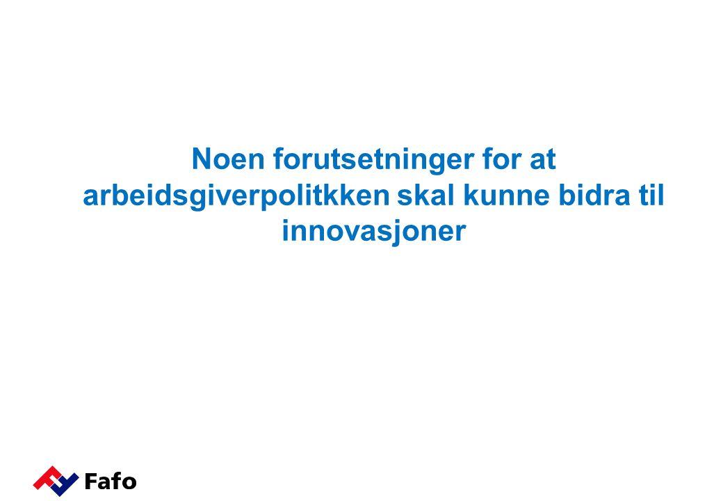 Noen forutsetninger for at arbeidsgiverpolitkken skal kunne bidra til innovasjoner