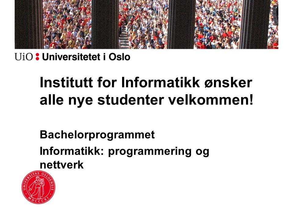 Institutt for Informatikk ønsker alle nye studenter velkommen! Bachelorprogrammet Informatikk: programmering og nettverk