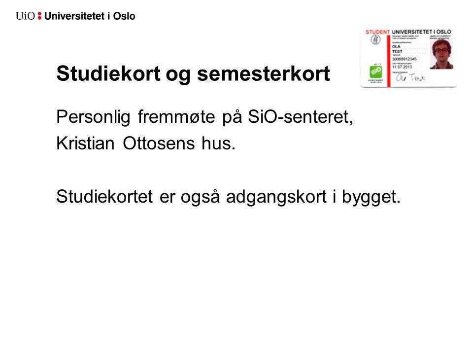 Studiekort og semesterkort Personlig fremmøte på SiO-senteret, Kristian Ottosens hus. Studiekortet er også adgangskort i bygget.