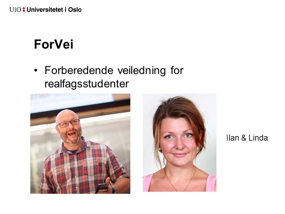 ForVei Forberedende veiledning for realfagsstudenter Ilan & Linda