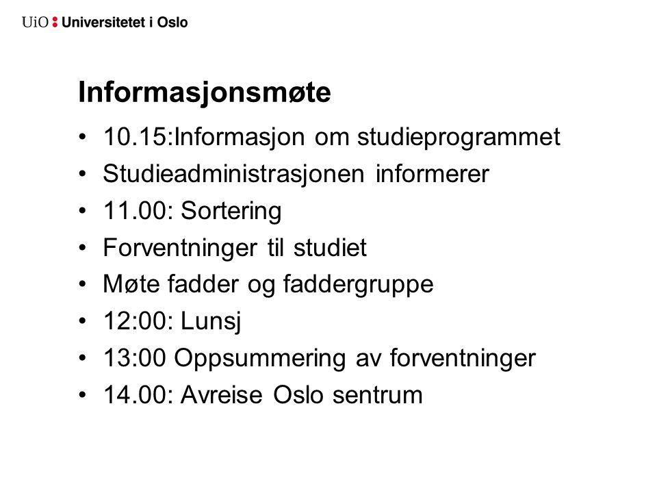 Informasjonsmøte 10.15:Informasjon om studieprogrammet Studieadministrasjonen informerer 11.00: Sortering Forventninger til studiet Møte fadder og faddergruppe 12:00: Lunsj 13:00 Oppsummering av forventninger 14.00: Avreise Oslo sentrum