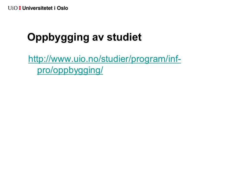 Oppbygging av studiet http://www.uio.no/studier/program/inf- pro/oppbygging/