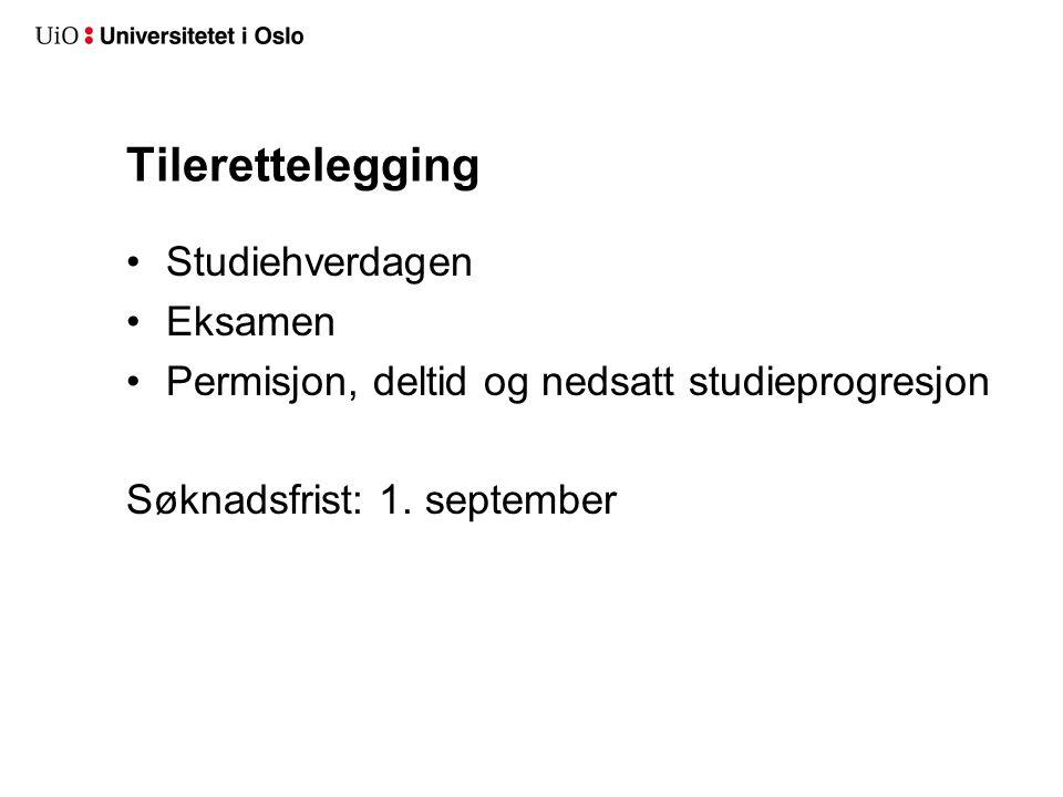 Tilerettelegging Studiehverdagen Eksamen Permisjon, deltid og nedsatt studieprogresjon Søknadsfrist: 1. september
