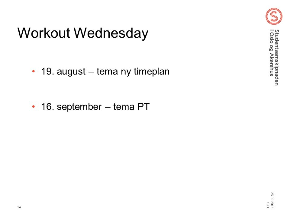Workout Wednesday 19. august – tema ny timeplan 16. september – tema PT SiO 14