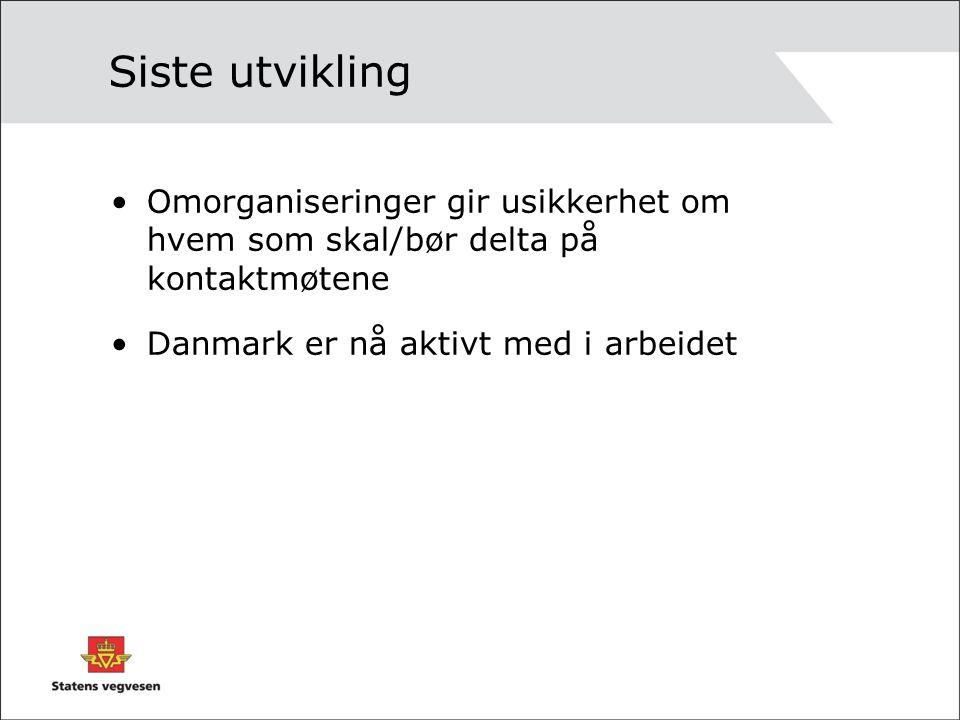 Siste utvikling Omorganiseringer gir usikkerhet om hvem som skal/bør delta på kontaktmøtene Danmark er nå aktivt med i arbeidet