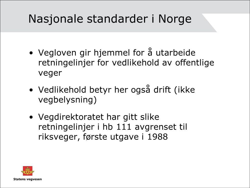 Fastsettelse av standarder I Norge har vi siden begynnelsen av 1980-tallet forsøkt å fastsette standardene etter –Analyse av nytte/kost når standarden endres –Optimalt nivå velges –Standarden skal kunne gjennomføres ute på vegnettet med dagens metoder og utstyr –Venter likevel at det skjer utvikling når det gjelder metoder og utstyr som bedrer effektiviteten og kvaliteten