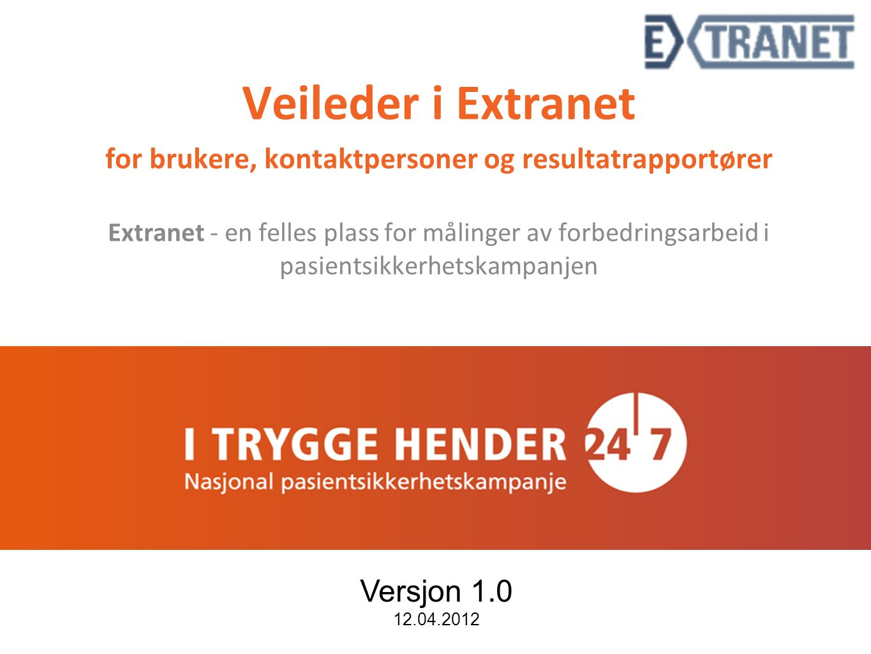 Veileder i Extranet for brukere, kontaktpersoner og resultatrapportører Extranet - en felles plass for målinger av forbedringsarbeid i pasientsikkerhetskampanjen Versjon 1.0 12.04.2012