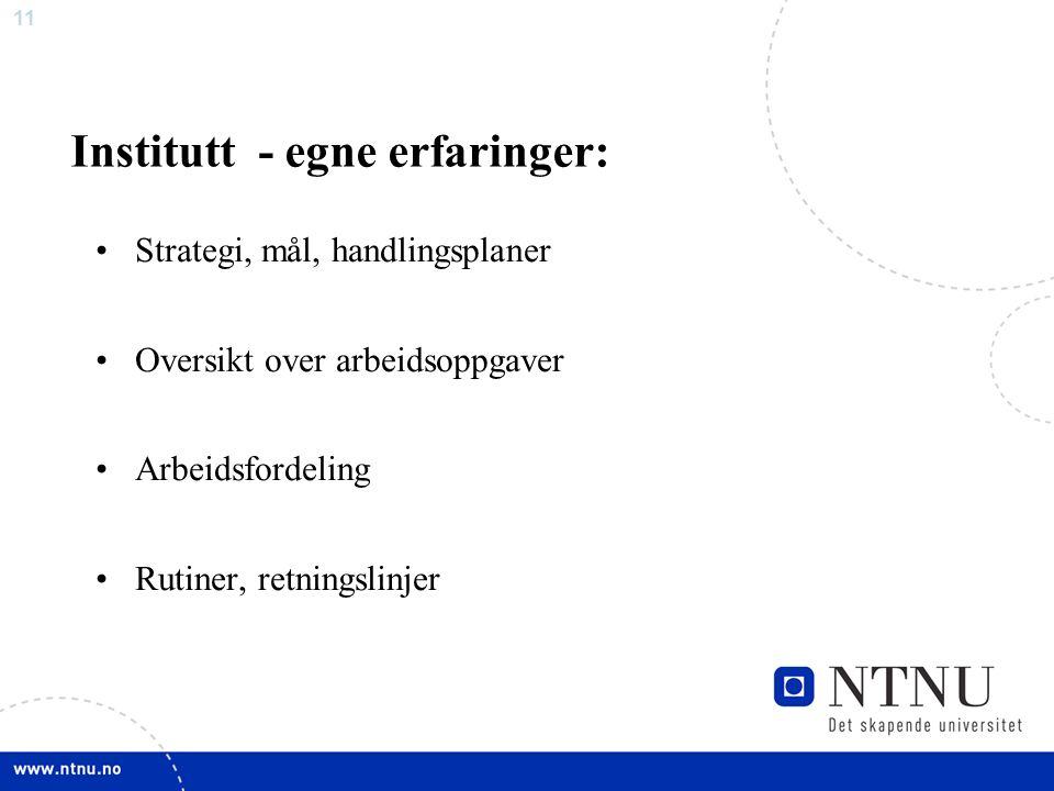 11 Strategi, mål, handlingsplaner Oversikt over arbeidsoppgaver Arbeidsfordeling Rutiner, retningslinjer Institutt - egne erfaringer: