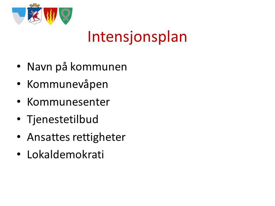 Intensjonsplan Navn på kommunen Kommunevåpen Kommunesenter Tjenestetilbud Ansattes rettigheter Lokaldemokrati