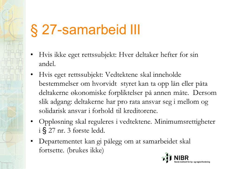 § 27-samarbeid III Hvis ikke eget rettssubjekt: Hver deltaker hefter for sin andel.