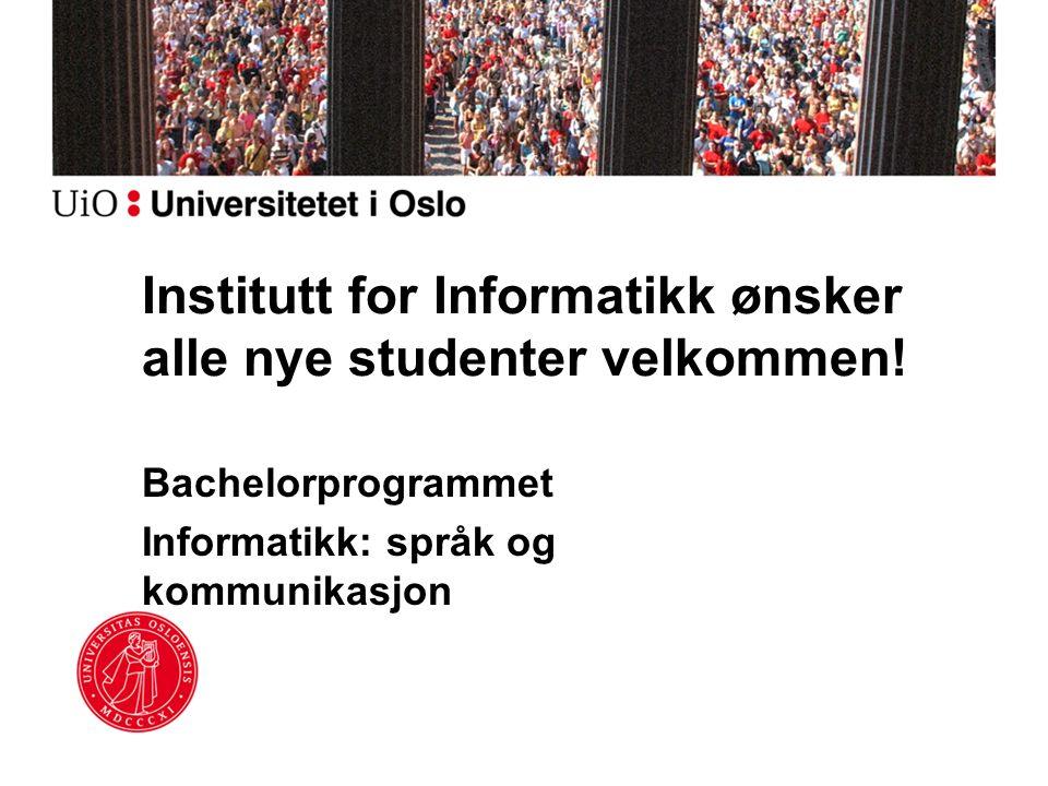 Institutt for Informatikk ønsker alle nye studenter velkommen! Bachelorprogrammet Informatikk: språk og kommunikasjon