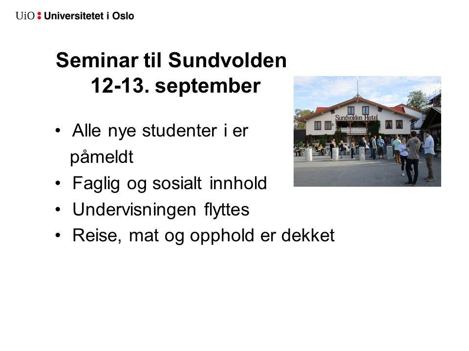 Seminar til Sundvolden 12-13. september Alle nye studenter i er påmeldt Faglig og sosialt innhold Undervisningen flyttes Reise, mat og opphold er dekk