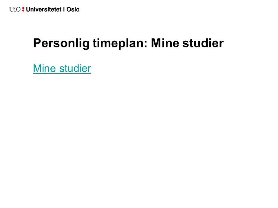 Personlig timeplan: Mine studier Mine studier