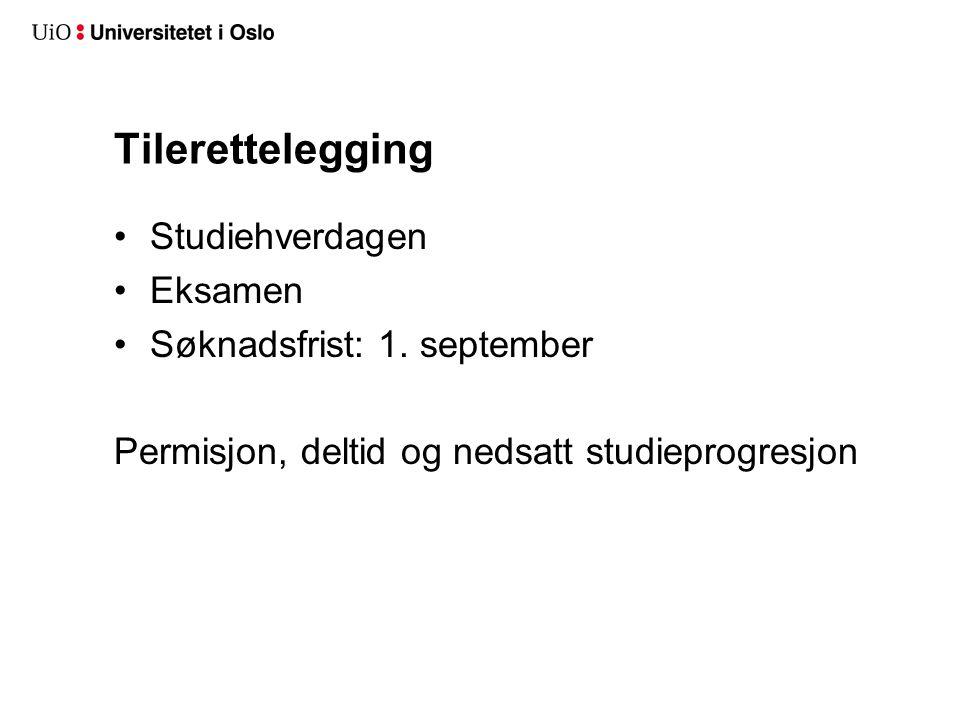 Tilerettelegging Studiehverdagen Eksamen Søknadsfrist: 1. september Permisjon, deltid og nedsatt studieprogresjon