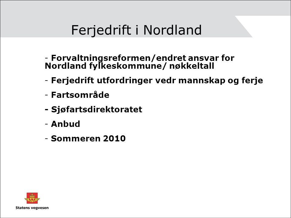 Ferjedrift i Nordland - Forvaltningsreformen/endret ansvar for Nordland fylkeskommune/ nøkkeltall - Ferjedrift utfordringer vedr mannskap og ferje - Fartsområde - Sjøfartsdirektoratet - Anbud - Sommeren 2010
