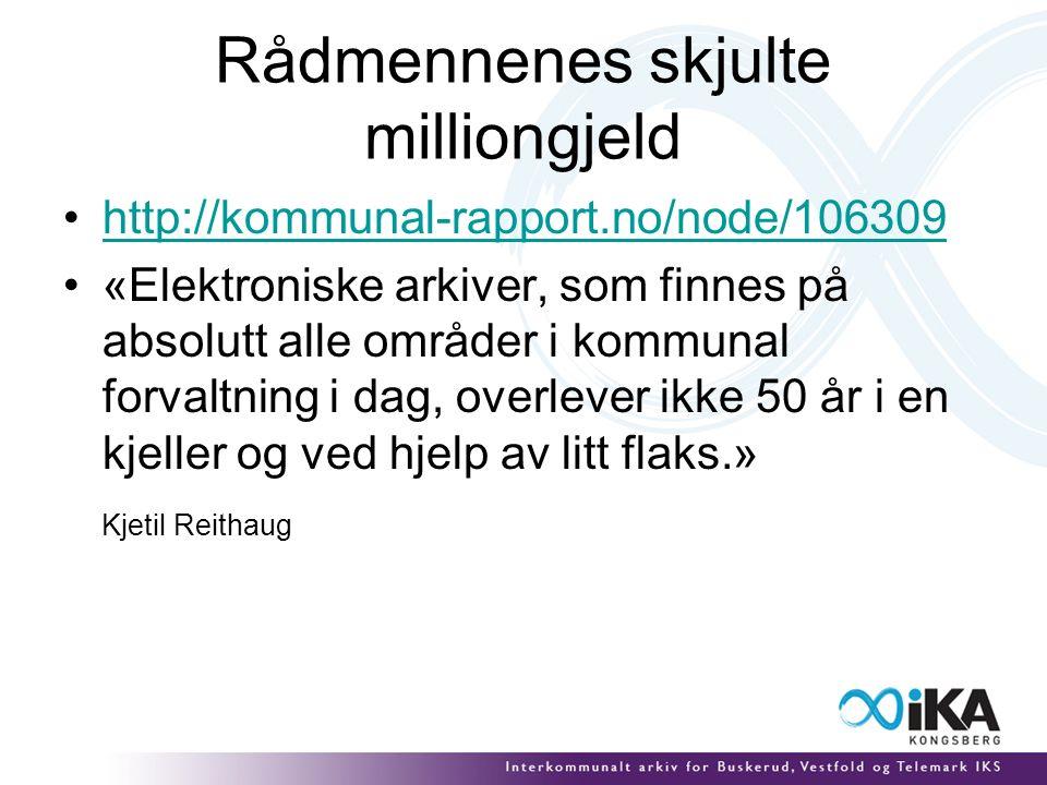 Rådmennenes skjulte milliongjeld http://kommunal-rapport.no/node/106309 «Elektroniske arkiver, som finnes på absolutt alle områder i kommunal forvaltning i dag, overlever ikke 50 år i en kjeller og ved hjelp av litt flaks.» Kjetil Reithaug
