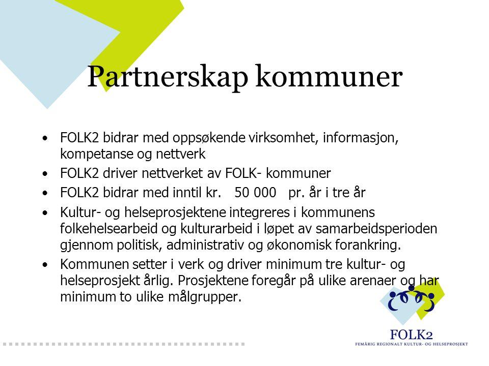 Partnerskap kommuner FOLK2 bidrar med oppsøkende virksomhet, informasjon, kompetanse og nettverk FOLK2 driver nettverket av FOLK- kommuner FOLK2 bidrar med inntil kr.