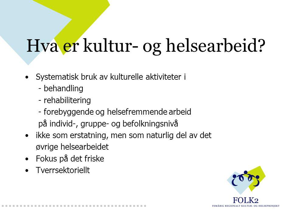 Hva er kultur- og helsearbeid? Systematisk bruk av kulturelle aktiviteter i - behandling - rehabilitering - forebyggende og helsefremmende arbeid på i